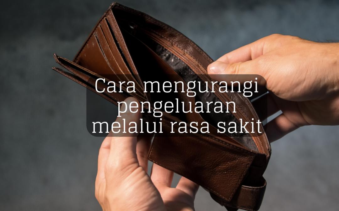 Cara mengurangi pengeluaran melalui rasa sakit