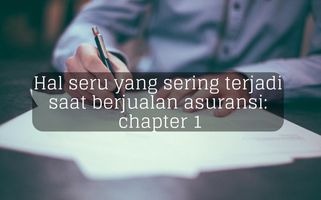 Hal seru yang sering terjadi saat berjualan asuransi: chapter 1