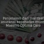 Penjelasan dari manfaat asuransi kesehatan murni Maestro Optima Care